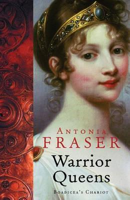 The Warrior Queens by Antonia Fraser