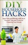 DIY Household Hacks: Save Time and Money with Do It Yourself Tips and Tricks for Cleaning Your House