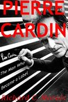 Pierre Cardin: The Man Who Became a Label