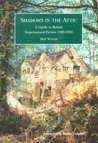 Shadows in the Attic: A Guide to British Supernatural Fiction, 1820-1950