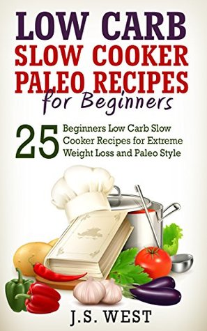 Paleo Diet: Low Carb Slow Cooker Paleo Recipes for Beginners