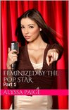 Feminized by the Pop Star: Part 1
