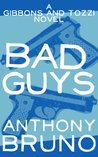 Bad Guys (A Gibbons and Tozzi Novel, #1)