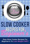 Diet Slow Cooker Recipes For Beginners - Easy Slow Cooker Recipes For Beginners To Lose Weight FAST! (slow cooker, slow cooking, slow cooker beginenrs Book 1)