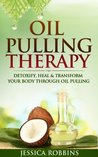 Oil Pulling Therapy: Detoxify, Heal & Transform your Body through Oil Pulling