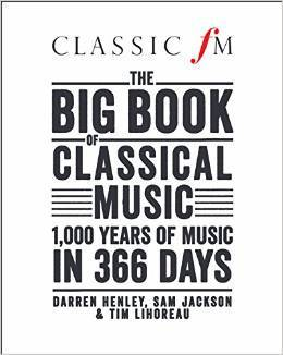 Classic FM's Big Book of Classical Music 1000 years of music in 366 days