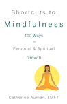 Shortcuts to Mindfulness: 100 Ways to Personal and Spiritual Growth