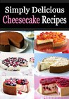 Simply Delicious Cheesecake Recipes - Baking A Perfect Cheesecake