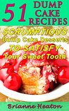 51 Dump Cake Recipes: Scrumptious Dump Cake Desserts To Satisfy Your Sweet Tooth
