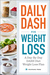 Daily Dash for Weight Loss: A Day-By-Day Dash Diet Weight Loss Plan