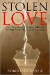 Stolen Love: The True Story of Soul Mates Ripped Apart by a Cult Leader