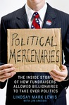 Political Mercenaries: The Inside Story of How Fundraisers Allowed Billionaires to Take Over Politics