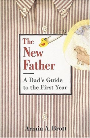 A Dad's Guide to the First Year by Armin A. Brott