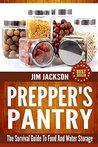 Prepper's Pantry: The Survival Guide To Food And Water Storage