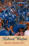 Medieval Warfare: Theory and Practice of War in Europe 300-1500