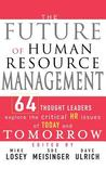 The Future of Human Resource Management: 64 Thought Leaders Explore the Critical HR Issues of Today and Tomorrow