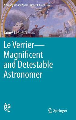 Le Verrier: Magnificent and Detestable Astronomer