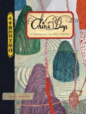 China Days: A Visual Journal from China's Wild West