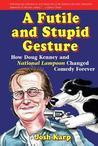 Futile and Stupid Gesture: How Doug Kenney and National Lampoon Changed Comedy Forever