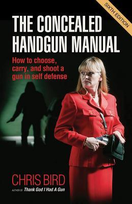 Concealed Handgun Manual: How to Choose, Carry, and Shoot a Gun in Self Defense (Revised)