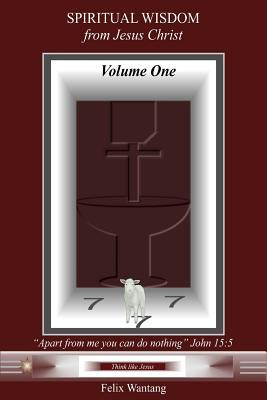 Spiritual Wisdom from Jesus Christ: Volume One