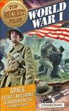 Top Secret Files of History: World War I: Spies, Secret Missions, and Hidden Facts from World War I