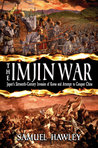 The Imjin War: Japan's Sixteenth-Century Invasion of Korea and Attempt to Conquer China
