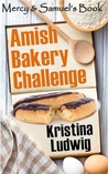 Amish Bakery Challenge: Mercy and Samuel's Book