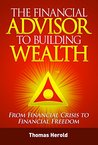 The Financial Advisor to Building Wealth - From Financial Crisis to Financial Freedom
