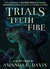 Trials of Teeth and Fire