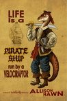 Life is a Pirate Ship Run by a Velociraptor