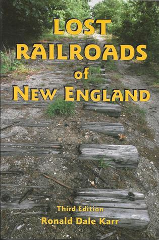 Lost Railroads of New England by Ronald Dale Karr