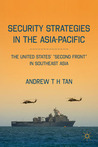 Security Strategies in the Asia-Pacific: The United States' Second Front in Southeast Asia