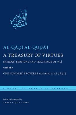A Treasury of Virtues: Sayings, Sermons, and Teachings of Ali, with the One Hundred Proverbs, attributed to al-Jahiz