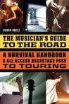 Musician's Guide to the Road: A Survival Handbook & All-Access Backstage Pass to Touring