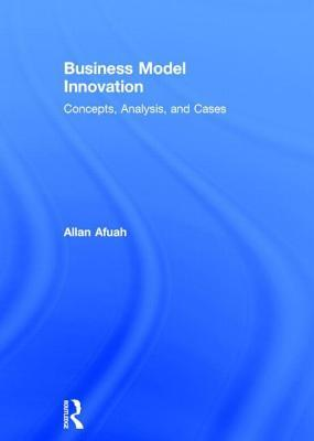 Business Model Innovation: Concepts, Analysis, and Cases (Revised)