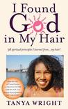 I Found God in My Hair: 98 Spiritual Principles I Learned From...My Hair!