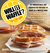 Will It Waffle?: Bacon and Eggs to Mac 'n' Cheese, Bibimbap to Chocolate Chip Cookies--53 Irresistible, Unexpected Recipes to Make in a Waffle Iron