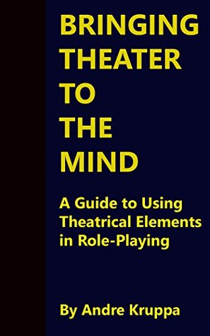 Bringing Theater to the Mind: A Guide to Using Theatrical Elements in Role-Playing