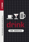 Drink: Los Angeles: The Drink Lover's Guide to L.A.