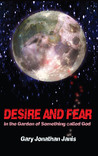 Desire and Fear (In the Garden of Something called God)