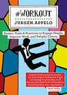 #Workout: Games, Tools & Practices to Engage People, Improve Work, and Delight Clients (Management 3.0)