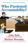 """Who Pardoned Accountability?: How to """"Unleash"""" Accountability in Your Organization"""