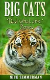 Big Cats: Book for Kids With Amazing Tiger, Lion, Cougar, Cheetah and Jaguar pictures (Dad What Are 4)