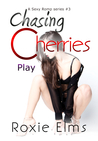 Chasing Cherries: Play (A Sexy Romp #3)