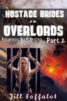 Hostage Brides of the Overlords Part 2: Futuristic Sci Fi Erotica