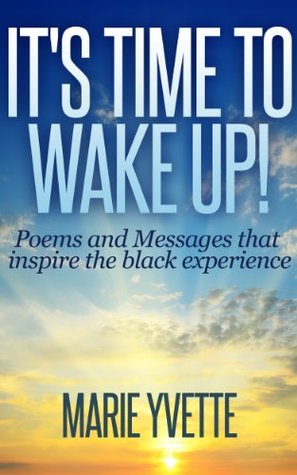 It's Time to Wake Up!: Poems and Messages that inspire the black experience
