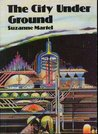 The City Under Ground by Suzanne Martel