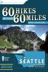 60 Hikes Within 60 Miles: Seattle (Revised)