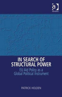 In Search of Structural Power: Eu Aid Policy as a Global Political Instrument
